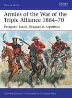 Armies of the War of the Triple Alliance 1864-70 : Paraguay, Brazil, Uruguay & Argentina - Gabriele Esposito