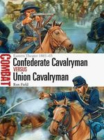 Confederate Cavalryman vs Union Cavalryman - Eastern Theater 1861-65 : Combat - Ron Field