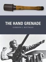 The Hand Grenade : Weapon - Gordon L. Rottman