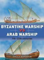 Byzantine Warship vs Arab Warship : 7th - 11th Centuries - Angus Konstam