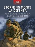 Storming Monte la Difensa - The First Special Service Force at the Winter Line, Italy 1943 - Brett Werner