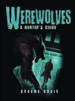 Werewolves : A Hunter's Guide - Graeme Davis
