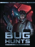 Bug Hunts : Surviving and Combating the Alien Menace - Mark Latham