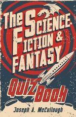 The Science-Fiction and Fantasy Quiz Book : Open Book - Joseph McCullough