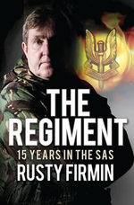 The Regiment : 15 Years in the SAS - Rusty Firmin