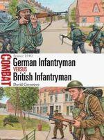 German Infantryman vs British Infantryman - France 1940 : Combat - David Greentree