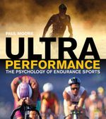 Ultra Performance : The Psychology of Endurance Sports - Paul Moore