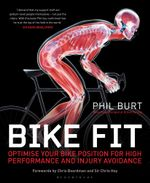 Bike Fit : Optimise Your Bike Position for High Performance and Injury Avoidance - Phil Burt