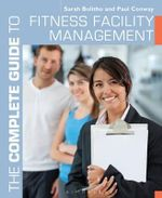The Complete Guide to Fitness Facility Management - Paul Conway