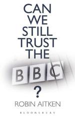 Can We Still Trust the BBC? - Robin Aitken