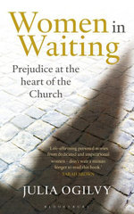 Women in Waiting : Prejudice at the Heart of the Church - Julia Ogilvy