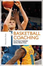 Basketball Coaching : Putting Theory Into Practice - Alexandru Radu