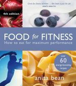 Food for Fitness : How to Eat for Maximum Performance - Anita Bean