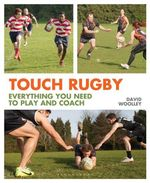 Touch Rugby : Everything You Need to Play and Coach - David Woolley