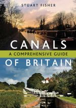 The Canals of Britain : A Comprehensive Guide - Stuart Fisher