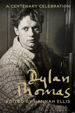 Dylan Thomas : A Centenary Celebration - Hannah Ellis