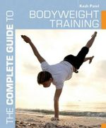 The Complete Guide to Bodyweight Training - Kesh Patel