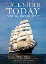 Tall Ships Today : Their Remarkable Story - Nigel Rowe