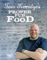 Tom Kerridge's Proper Pub Food - Tom Kerridge