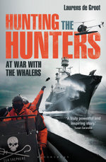 Hunting the Hunters : At War with the Whalers - Laurens de Groot