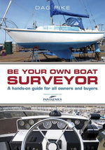 Be Your Own Boat Surveyor : A hands-on guide for all owners and buyers - Dag Pike