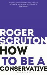 How to Be a Conservative - Roger Scruton