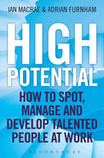 High Potential : How to Spot, Manage and Develop Talented People at Work - Ian MacRae