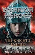 Warrior Heroes : the Knight's Enemies - Benjamin Hulme-Cross