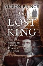The Lost King : Richard III and the Princes in the Tower - Alison Prince