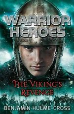 Warrior Heroes : The Viking's Revenge - Benjamin Hulme-Cross