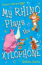 My Rhino Plays the Xylophone : Poems to Make You Giggle - Graham Denton