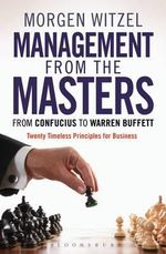 Management from the Masters : From Confucius to Warren Buffett Twenty Timeless Principles for Business - Morgen Witzel