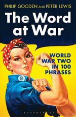 The Word at War : World War Two in 100 Phrases - Philip Gooden