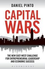 Capital Wars : The New East-West Challenge for Entrepreneurial Leadership and Economic Success - Daniel Pinto