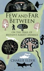 Few and Far Between : On The Trail of Britain's Rarest Animals - Charlie Elder