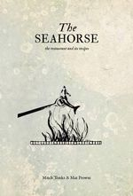 The Seahorse : The Restaurant and its Recipes - Mitchell Tonks