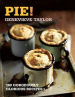 Pie! : 100 Gorgeously Glorious Recipes - Genevieve Taylor