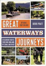 Great Waterways Journeys : 20 Glorious Routes Circling England, by Canal and River - Derek Pratt