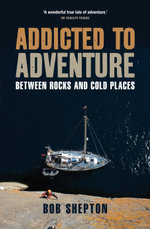Addicted to Adventure : Between rocks and cold places - Bob Shepton