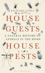 House Guests, House Pests : A Natural History of Animals in the Home - Richard Jones