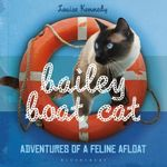 Bailey Boat Cat : Adventures of a Feline Afloat - Louise Kennedy