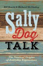 Salty Dog Talk : The Nautical Origins of Everyday Expressions - Bill Beavis