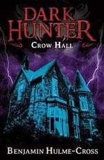 Crow Hall : Dark Hunter - Benjamin Hulme-Cross