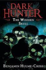 The Wooden Skull : Dark Hunter - Benjamin Hulme-Cross