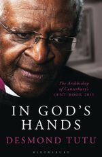 In God's Hands : The Archbishop of Canterbury's Lent Book 2015 - Desmond Tutu