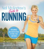Nell McAndrew's Guide to Running : Everything you Need to Know to Train, Race and More - Nell McAndrew