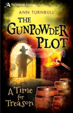 The Gunpowder Plot : A Time for Treason - Ann Turnbull