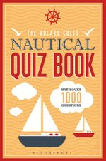 The Adlard Coles Nautical Quiz Book : With 1,000 Questions - Nic Compton