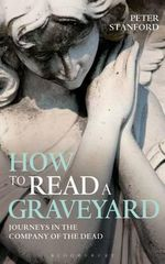How to Read a Graveyard : Journeys in the Company of the Dead - Peter Stanford
