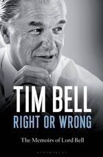 Right or Wrong : The Memoirs of Lord Bell - Tim Bell